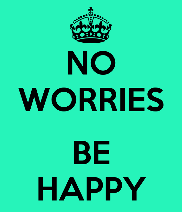 No Worries Be Happy Poster Cheese Keep Calm O Matic