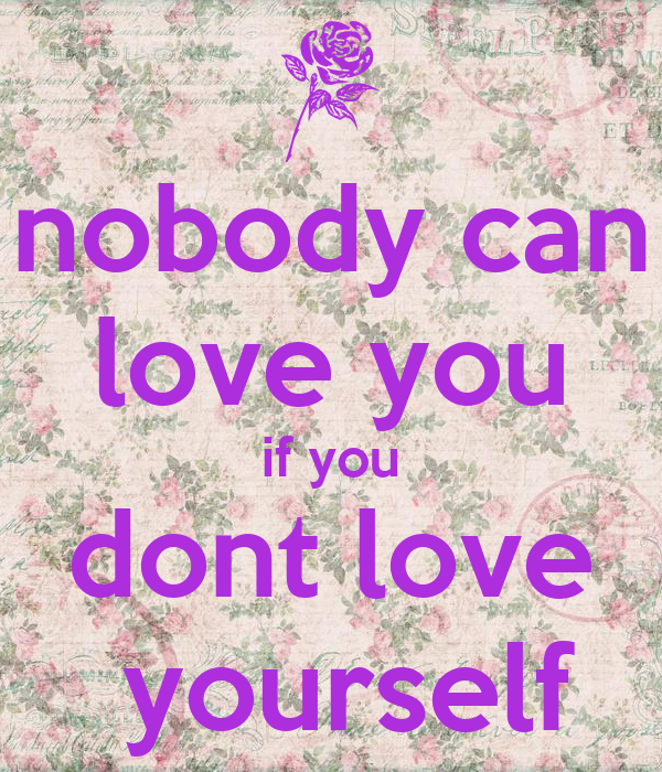 Nobody Can Love You If You Dont Love Yourself Poster Mykayla0129