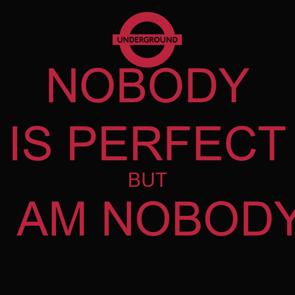 Nobody Is Perfect But I Am Nobody Keep Calm And Carry On