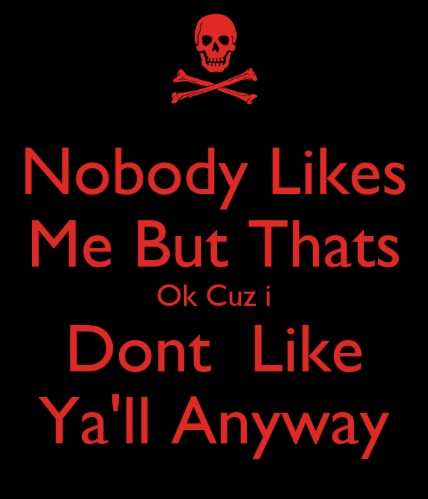 Nobody Likes me Wallpaper Nobody Likes me But Thats ok