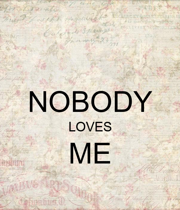 Nobody Loves me Wallpaper Nobody Loves me