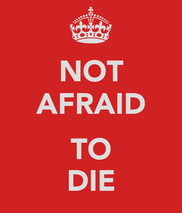 NOT AFRAID TO DIE Poster | | Keep Calm-o-Matic