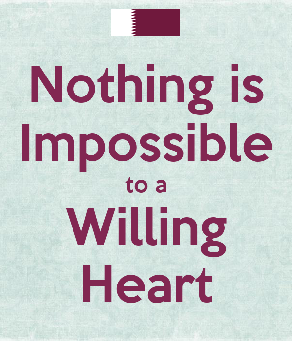 nothing is impossible for a willing heart essay Let the root of love be within, of this root can nothing spring but what is good   exempt are only those which dig into the hearts of men by love  397), x, 27, as  translated in theology and discovery: essays in honor of karl rahner, sj.