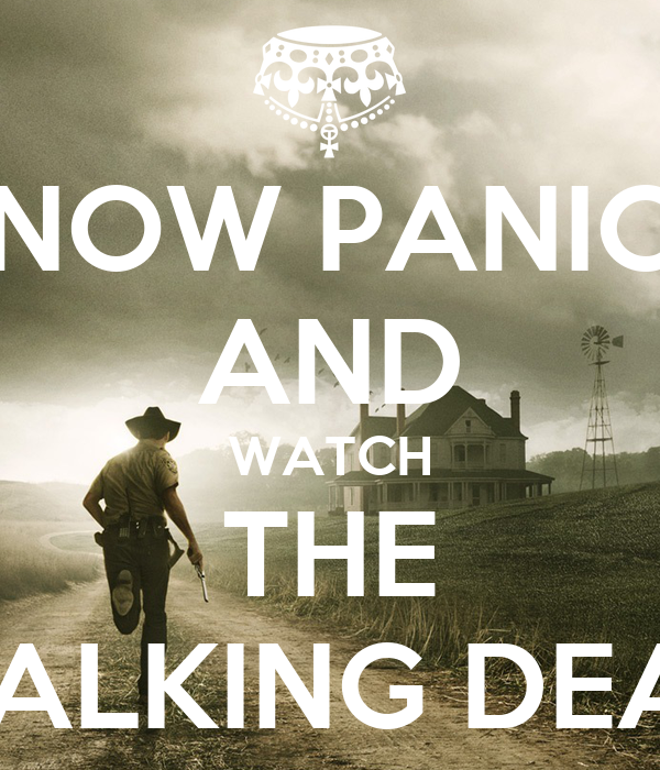 now panic and watch the walking dead keep calm and carry on Watch The Walking Dead Season 1 – 4 Online 600x700