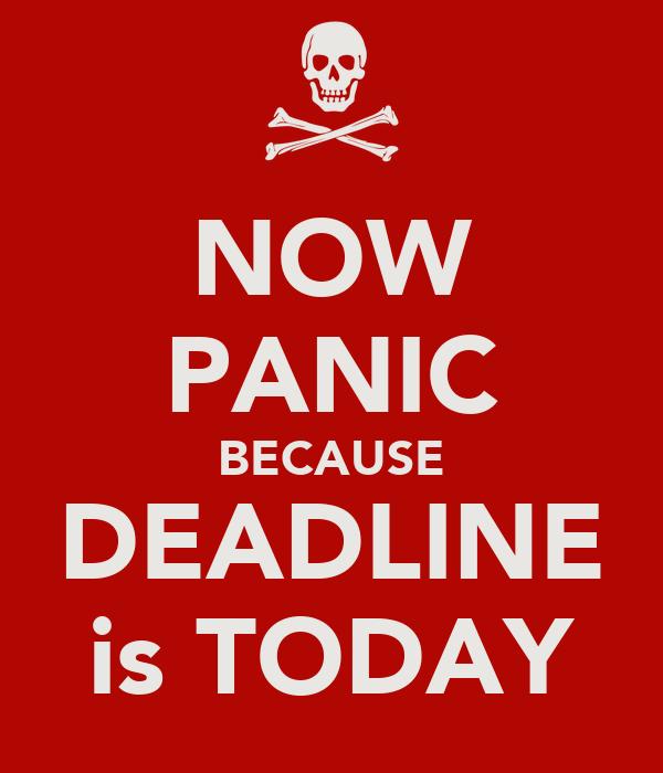 now panic because deadline is today poster sa keep