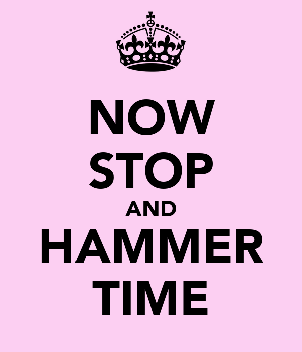 NOW STOP AND HAMMER TIME - KEEP CALM AND CARRY ON Image Generator