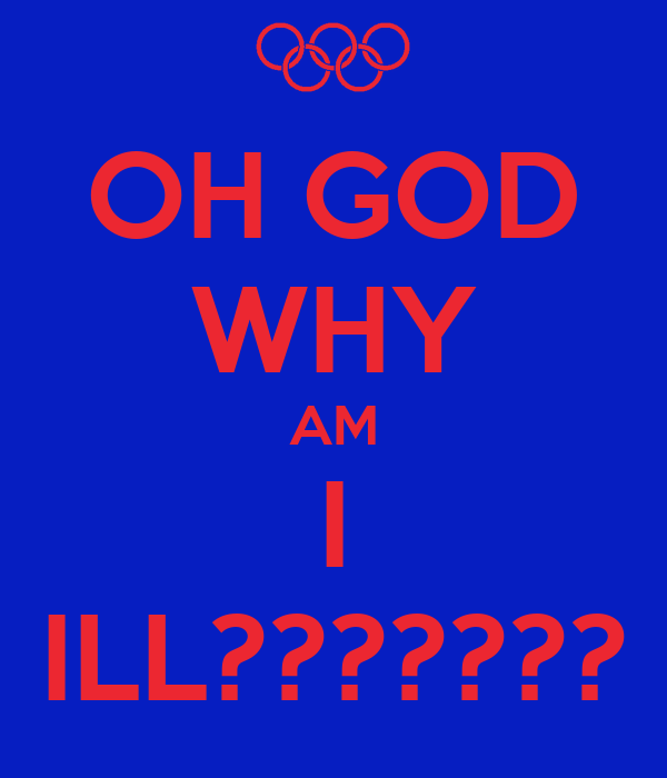OH GOD WHY AM I ILL??????? Poster | sophee | Keep Calm-o-Matic
