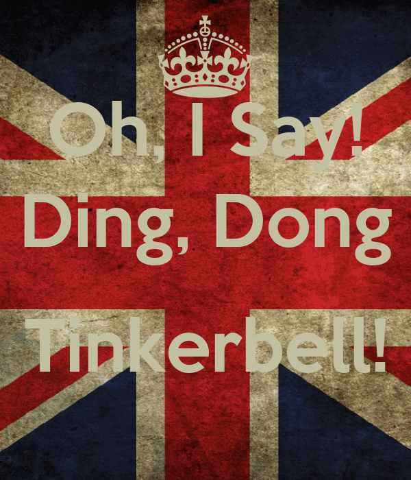 Oh, I Say! Ding, Dong  Tinkerbell!