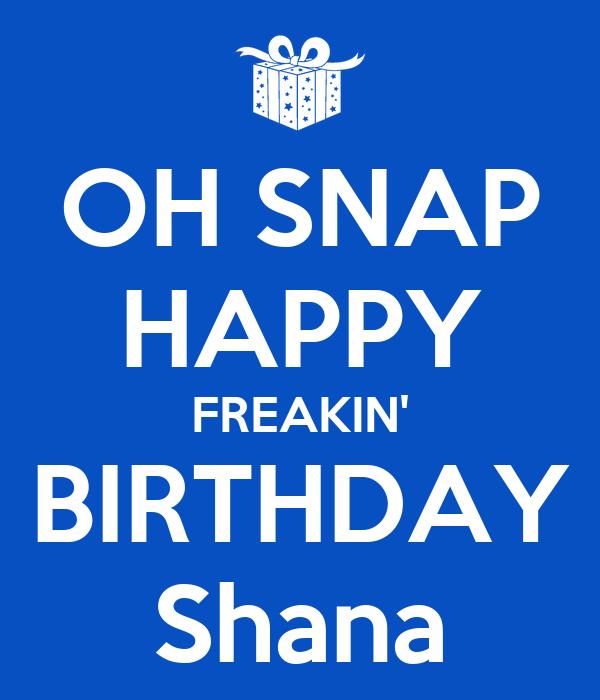 Happy Birthday! - Page 4 Oh-snap-happy-freakin-birthday-shana