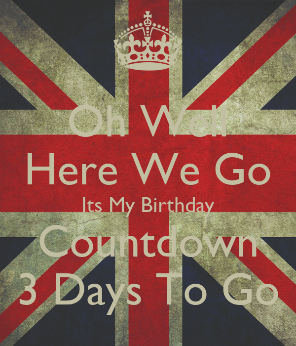 Oh well here we go its my birthday countdown 3 days to go keep calm and carry on image generator - Birthday countdown wallpaper ...