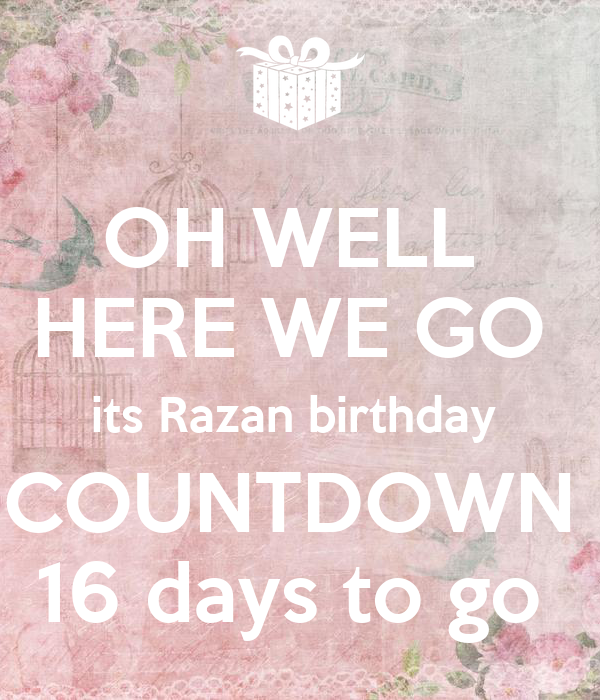Oh well here we go its razan birthday countdown 16 days to go keep calm and carry on image - Birthday countdown wallpaper ...