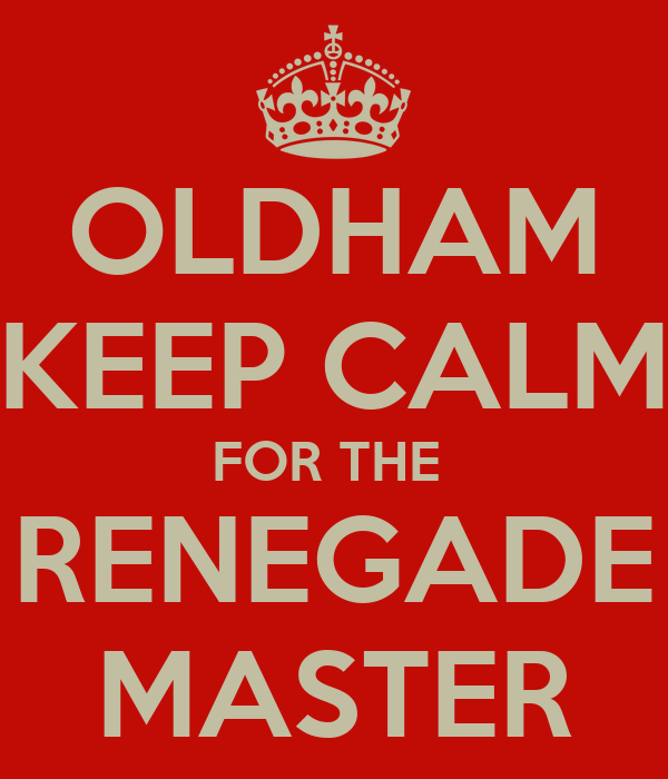 Oldham keep calm for the renegade master