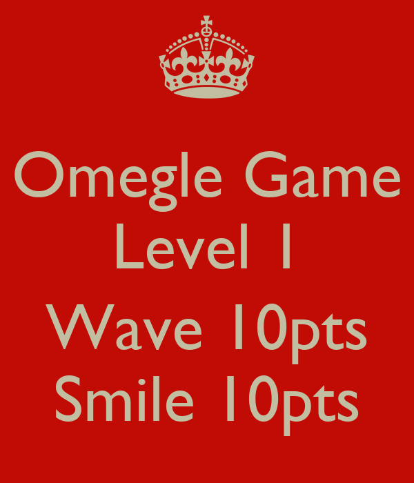 Omegle Game Level 1 Wave 10pts Smile 10pts Poster Hiuh