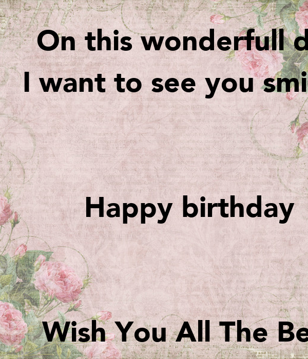 On This Wonderfull Day I Want To See You Smiling Happy I Want To Wish You A Happy Birthday