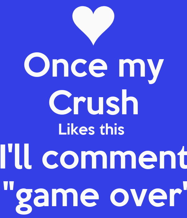 once my crush likes this ill comment quotgame overquot poster