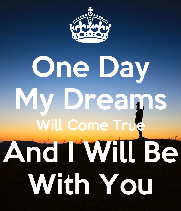 One Day My Dreams Will Come True And I Be With You