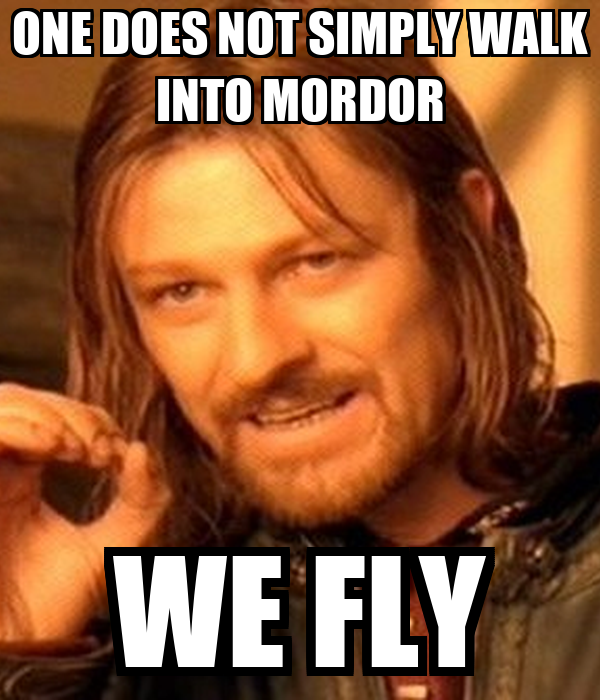 ONE DOES NOT SIMPLY WALK INTO MORDOR WE FLY - KEEP CALM ...