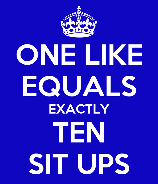 ONE LIKE EQUALS EXACTLY TEN SIT UPS Poster