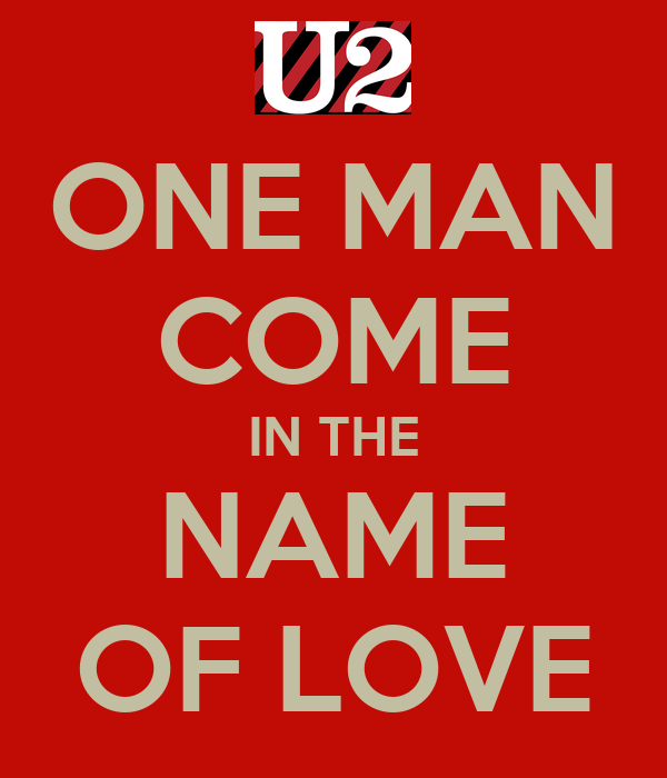 ONE MAN COME IN THE NAME OF LOVE