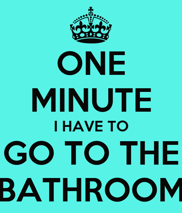 ONE MINUTE I HAVE TO GO TO THE BATHROOM Poster CARMEN Keep Calm - Have to go to the bathroom