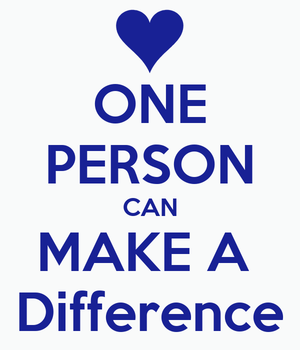 one man can make a difference Text: esther chapter 4 title: one person can make a difference in an overpopulated world, it's easy to underestimate the significance of one there are so many people who have so many gifts and skills who are already doing so many things that are so important, who needs me.