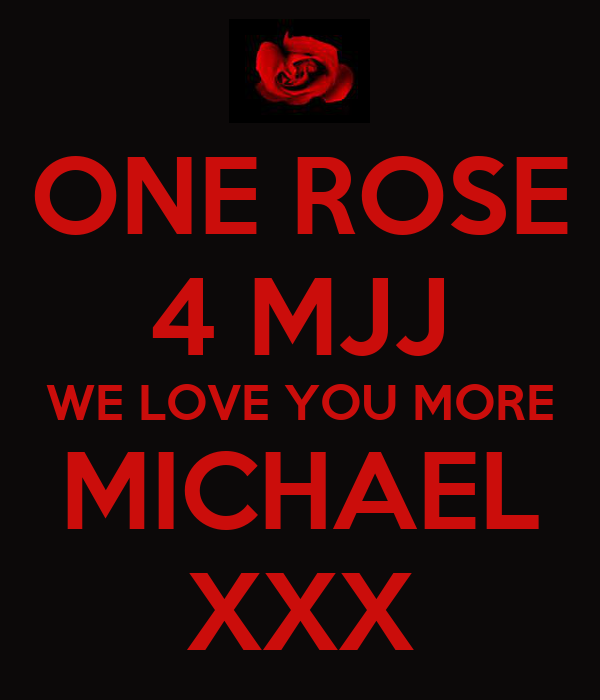 ONE ROSE 4 MJJ WE LOVE YOU MORE MICHAEL XXX