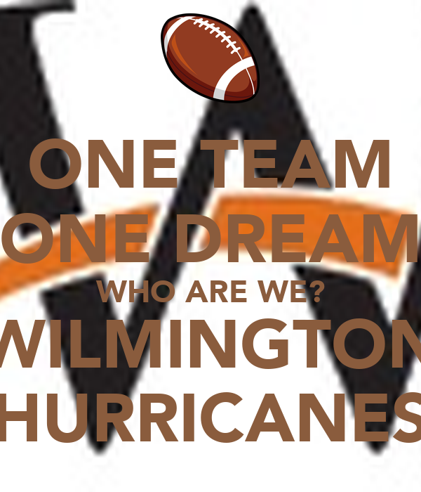 ONE TEAM ONE DREAM WHO ARE WE? WILMINGTON HURRICANES - KEEP CALM AND ...: keepcalm-o-matic.co.uk/p/one-team-one-dream-who-are-we-wilmington...