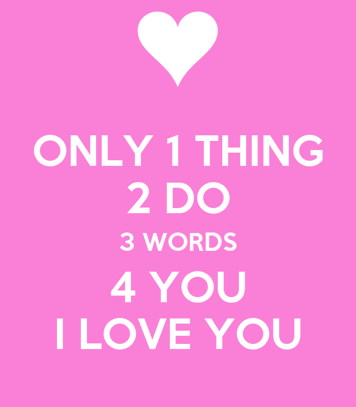3 Words I Love You Quotes : only-1-thing-2-do-3-words-4-you-i-love-you.png