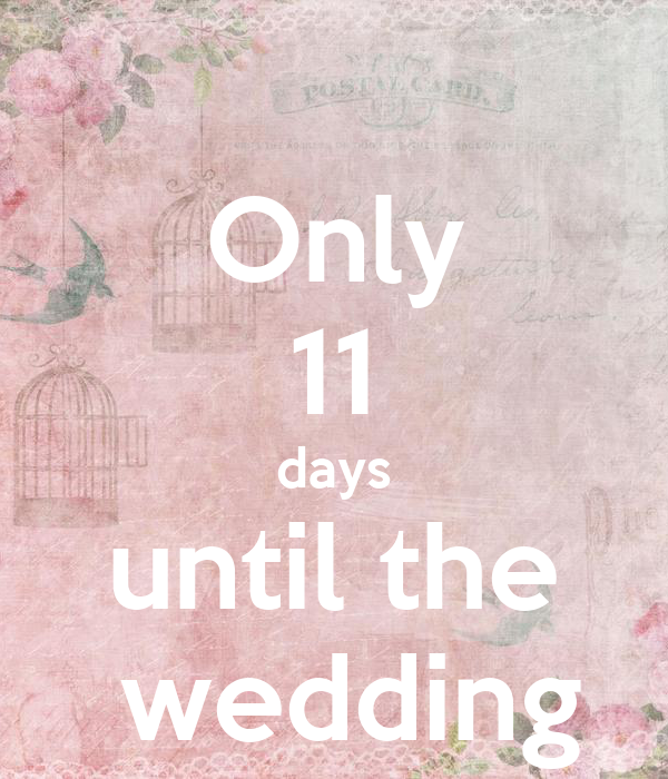 Only 11 Days Until The Wedding