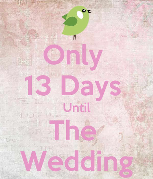 Only 13 Days Until The Wedding