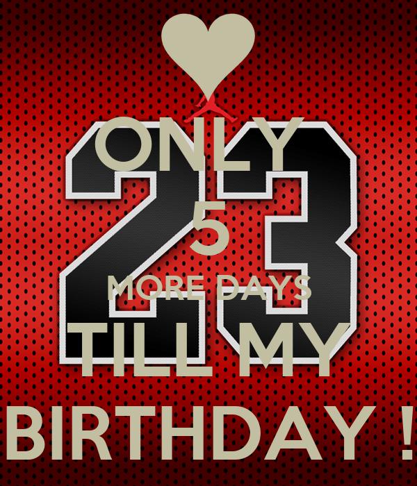 5 Days Until my Birthday Only 5 More Days Till my