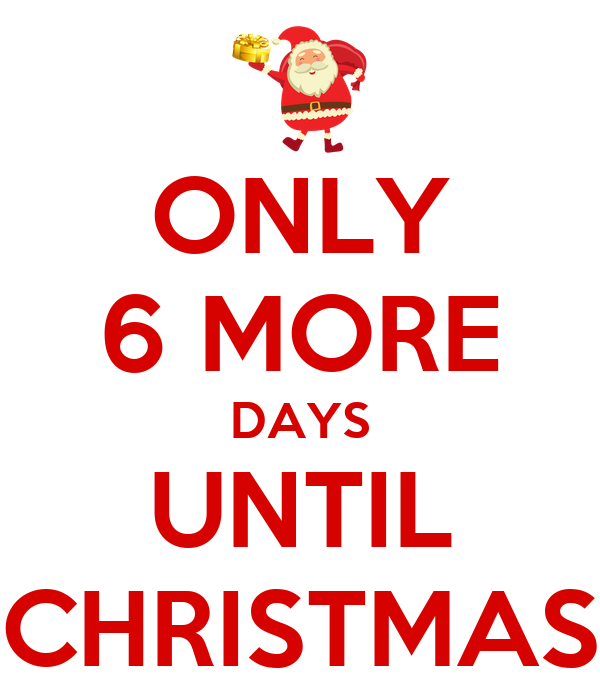 ONLY 6 MORE DAYS UNTIL CHRISTMAS Poster