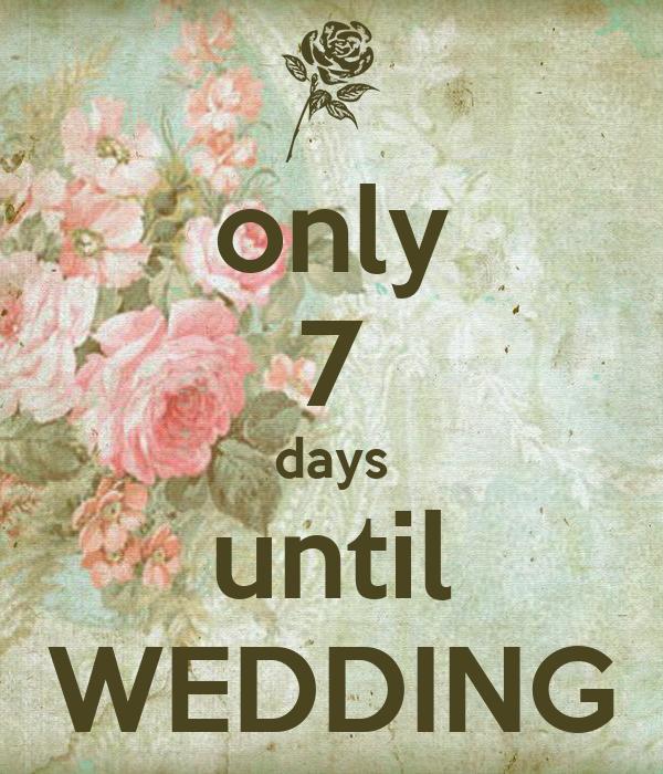Only 7 Days Until Wedding