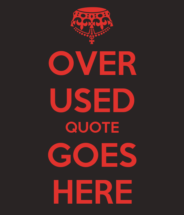 OVER USED QUOTE GOES HERE Poster | SQUIRE | Keep Calm-o-Matic