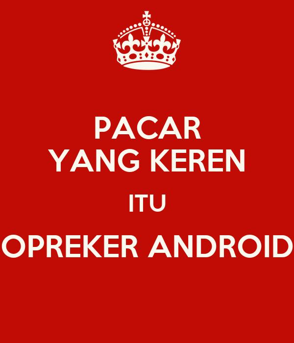 Pacar Yang Keren Itu Opreker Android Poster Panjulwae Keep