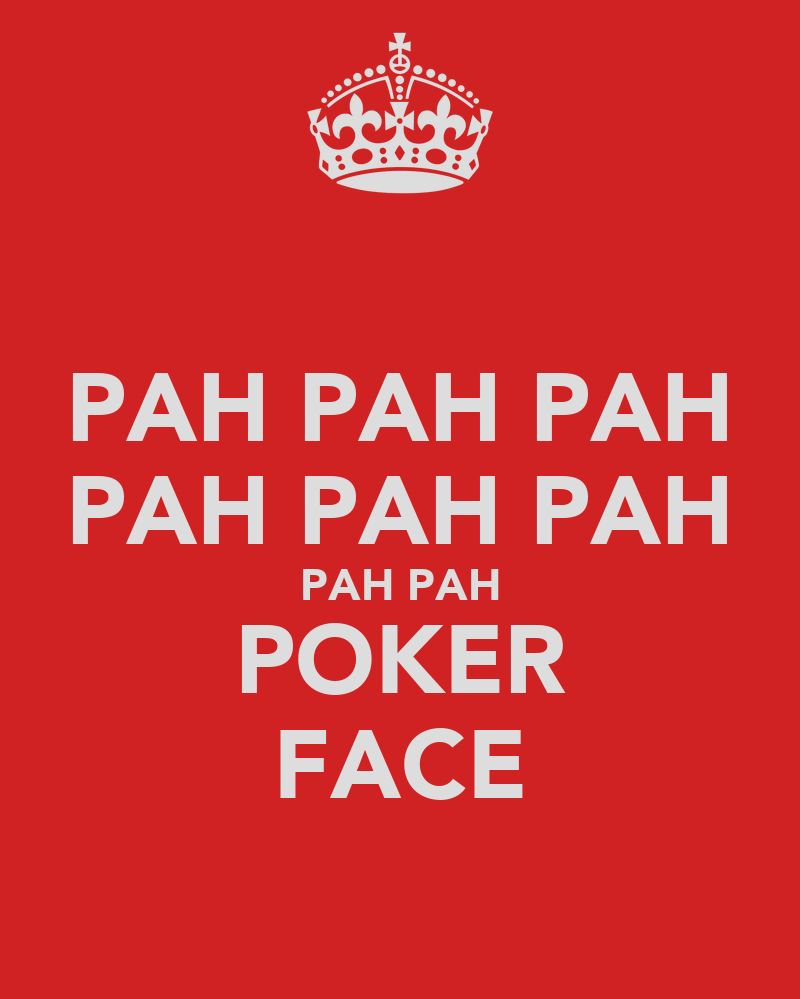 Learn to keep a poker face