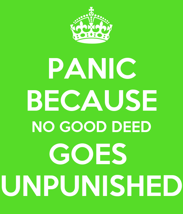 panic-because-no-good-deed-goes-unpunish