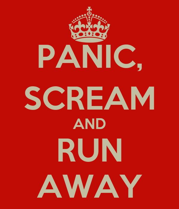 Scream and run