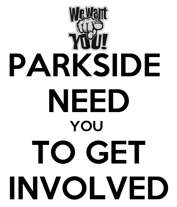 Get Involved: PARKSIDE NEED YOU TO GET INVOLVED Poster