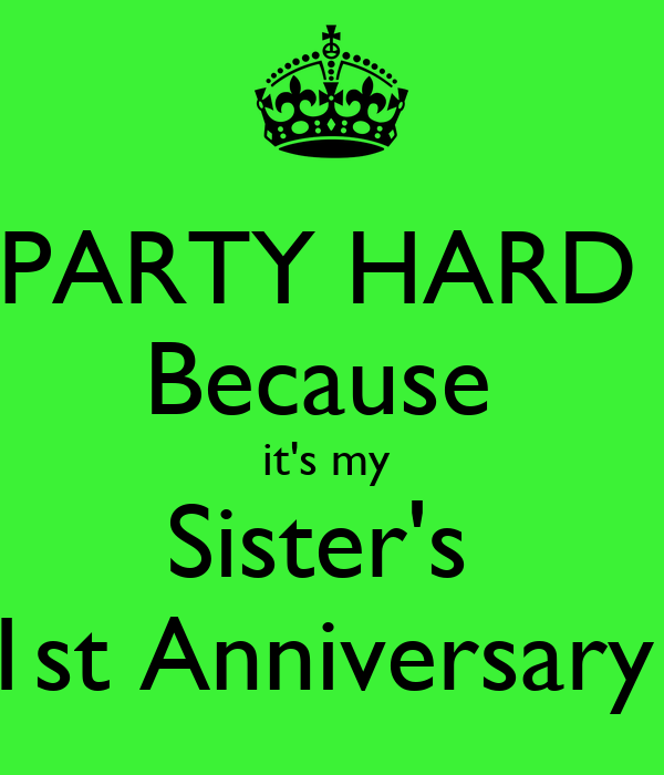 Party hard because it s my sister st anniversary poster