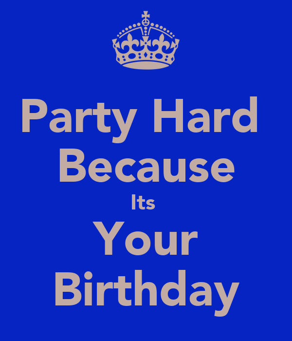 Party Hard Because Its Your Birthday Poster