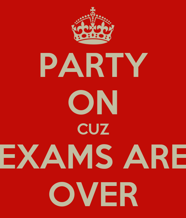 Final+Exams+Are+Over party-on-cuz-exams-are-over.png