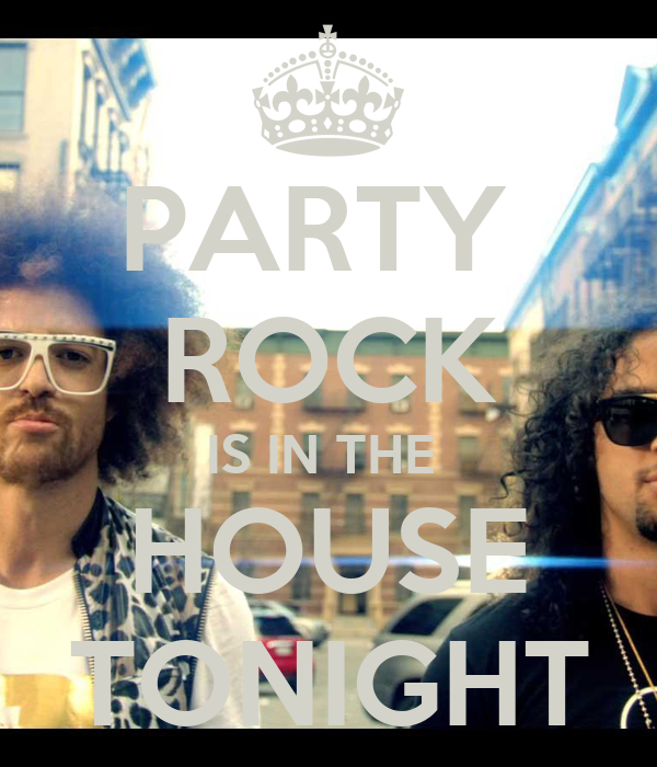 PARTY ROCK IS IN THE HOUSE TONIGHT - KEEP CALM AND CARRY ...