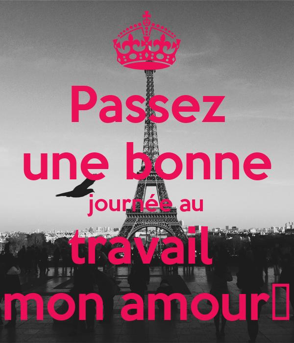 Bonne Journee Mon Amour #14: Passez Une Bonne Journée Au Travail Mon ...