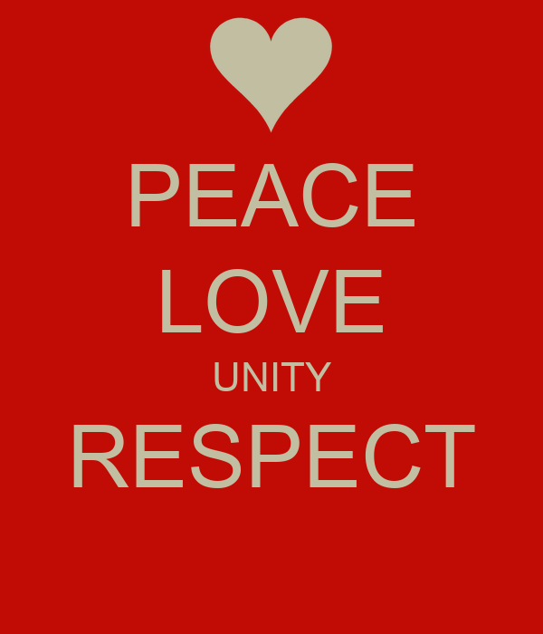 peace love unity respect essay Plur alliance: our mission is to advance the well-being of current and future inhabitants of earth by empowering local grassroots community  peace love unity respect.