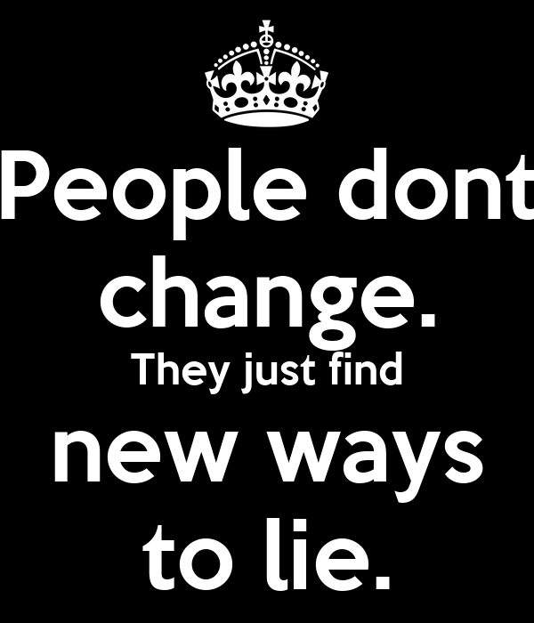 Quotes About People Who Lie: People Dont Change. They Just Find New Ways To Lie. Poster