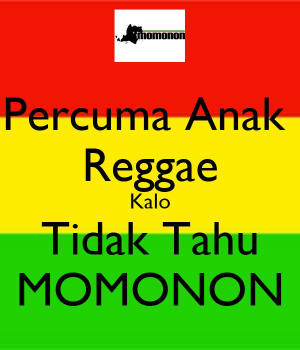 Percuma Anak Reggae Kalo Tidak Tahu MOMONON - KEEP CALM AND CARRY ON ...
