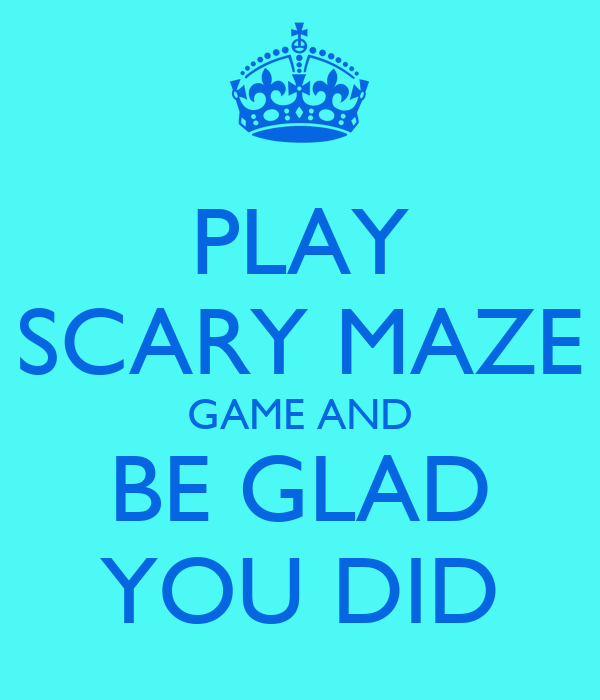 play scary maze game and be glad you did poster scary maze game