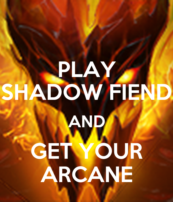 PLAY SHADOW FIEND AND GET YOUR ARCANE - KEEP CALM AND ...