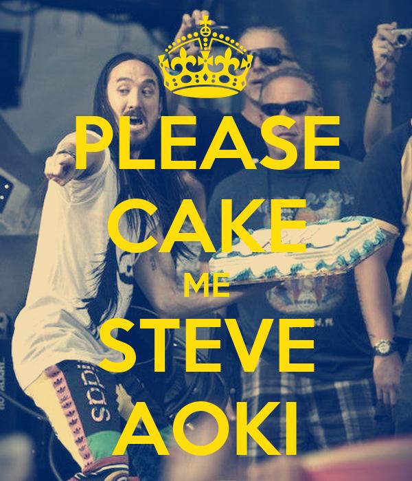 PLEASE CAKE ME STEVE AOKI - KEEP CALM AND CARRY ON Image ...